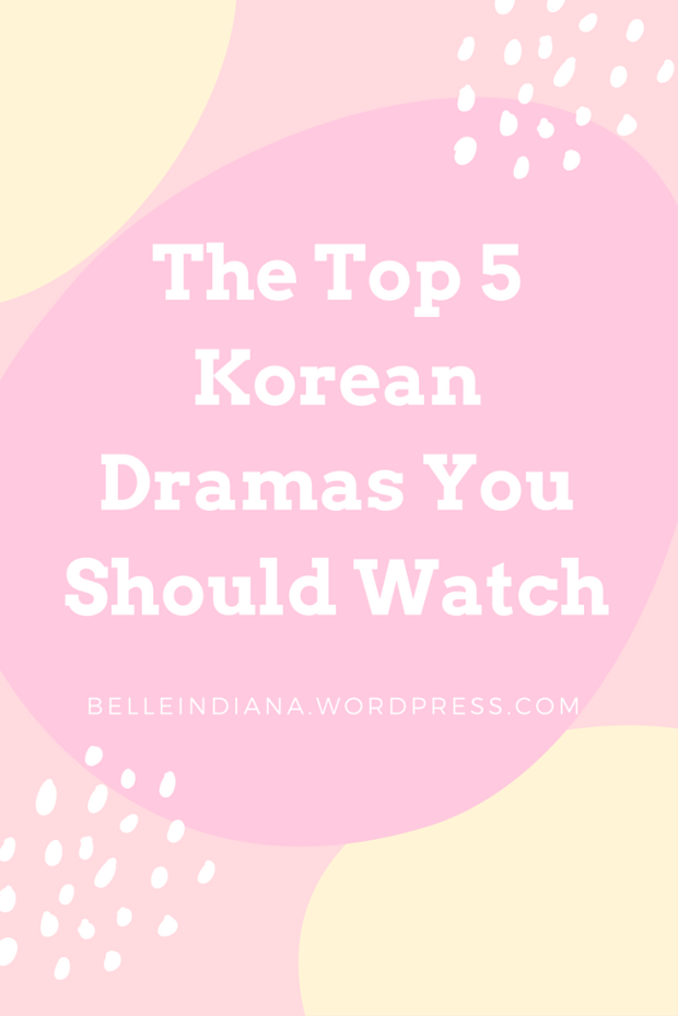 The Top 5 Korean Dramas You Should Watch
